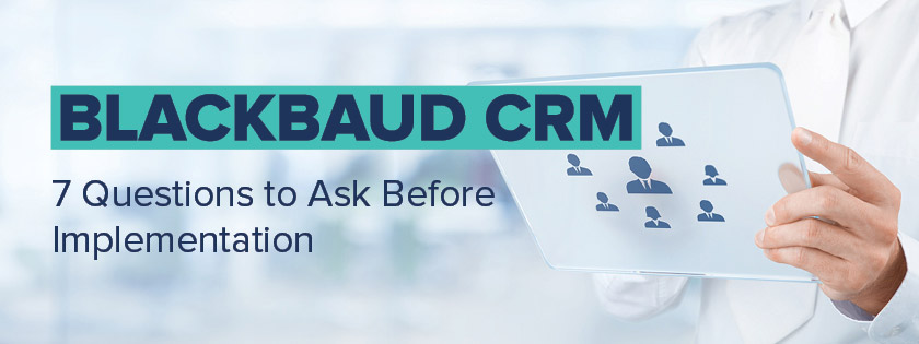 Review these essential steps before implementing Blackbaud CRM.