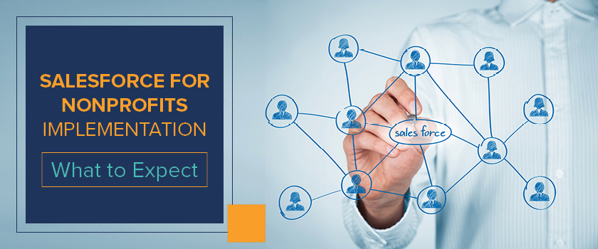 The Salesforce for Nonprofits implementation process requires some careful research beforehand.