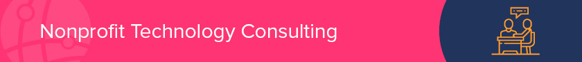 Consider nonprofit technology consulting to help your organization navigate the new solutions.