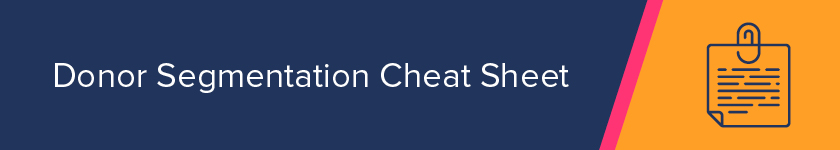 Explore our top four donor segmentation tips in this cheat sheet.