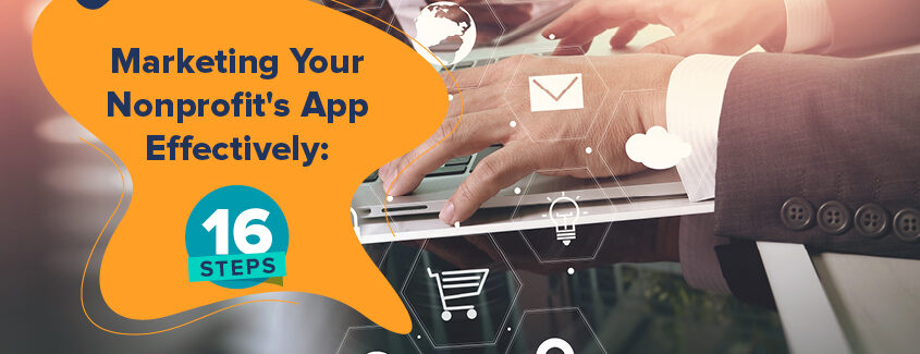 Follow these steps to market your nonprofit app and generate more user engagement.