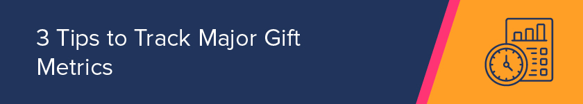Here are the top tips for effective tracking of major gift metrics.