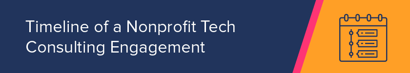 This section covers the timeline of a nonprofit technology consulting engagement.