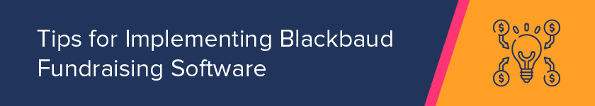 This section covers tips for implementing Blackbaud software, including Blackbaud FPM.