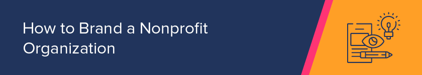 This section covers how to brand a nonprofit organization.