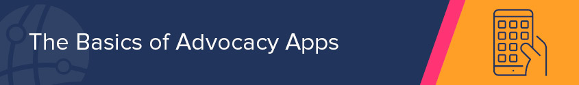 Let's walk through the basics of using advocacy apps and why they're useful today.
