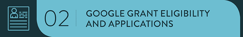 Make sure your organization is eligible for a Google Grant before applying.