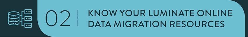 Understand the variety of resources you have during Luminate Online migration and implementation.