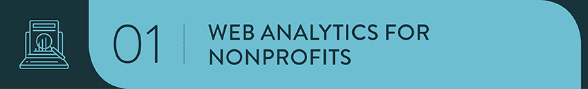 Your organization can study different web analytics for nonprofits to improve your online engagement.